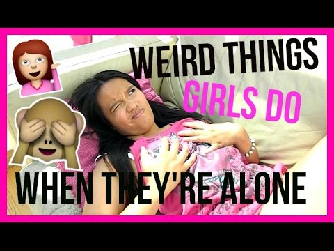 14 Completely Weird Things Girls do when they're Alone!!!